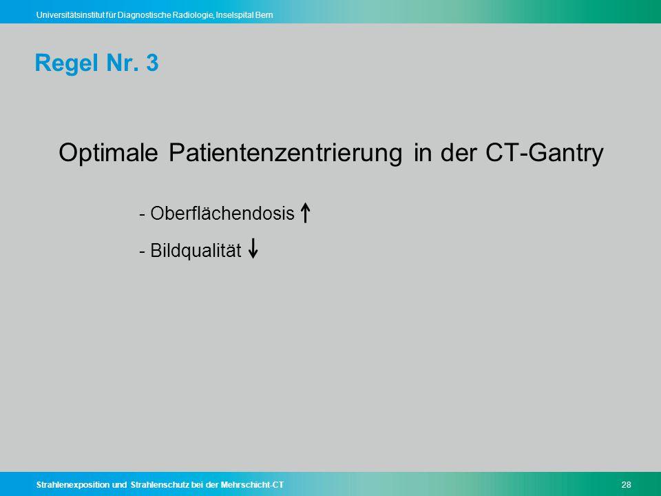 Strahlenexposition und Strahlenschutz bei der Mehrschicht-CT28 Universitätsinstitut für Diagnostische Radiologie, Inselspital Bern Regel Nr. 3 Optimal