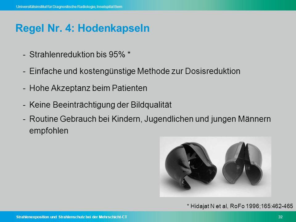 Strahlenexposition und Strahlenschutz bei der Mehrschicht-CT32 Universitätsinstitut für Diagnostische Radiologie, Inselspital Bern Regel Nr. 4: Hodenk