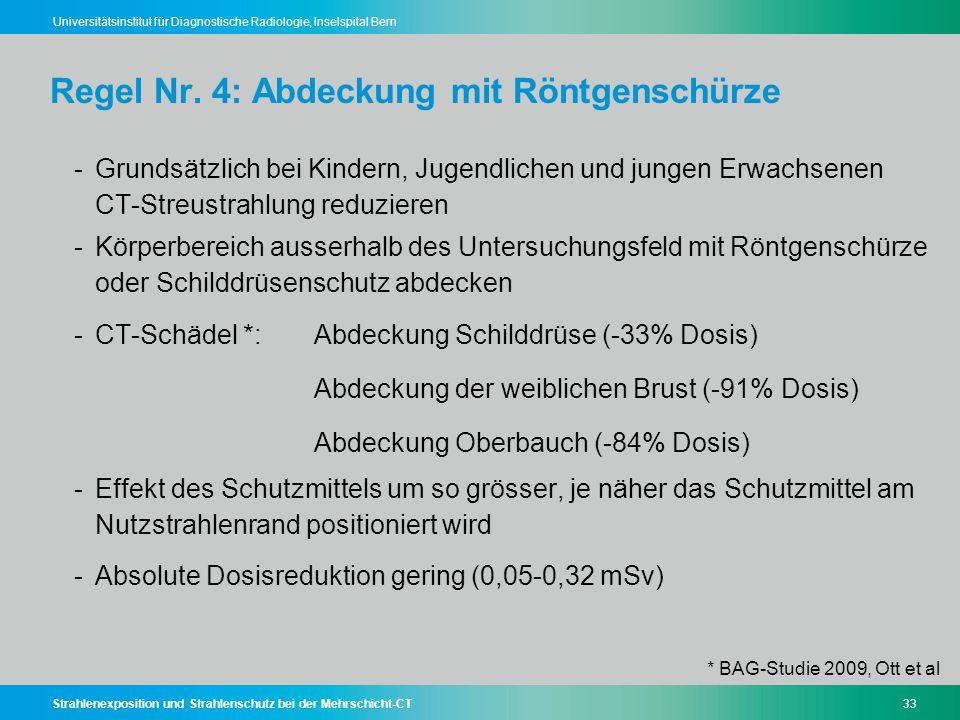 Strahlenexposition und Strahlenschutz bei der Mehrschicht-CT33 Universitätsinstitut für Diagnostische Radiologie, Inselspital Bern Regel Nr. 4: Abdeck