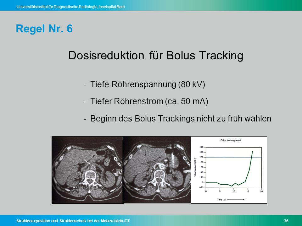 Strahlenexposition und Strahlenschutz bei der Mehrschicht-CT36 Universitätsinstitut für Diagnostische Radiologie, Inselspital Bern Regel Nr. 6 Dosisre