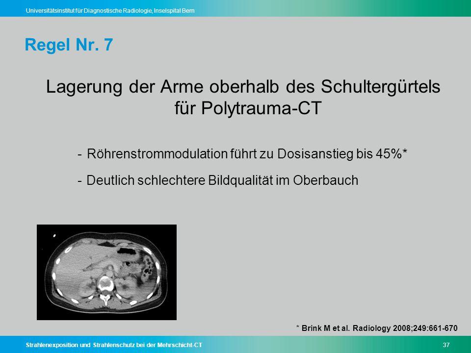 Strahlenexposition und Strahlenschutz bei der Mehrschicht-CT37 Universitätsinstitut für Diagnostische Radiologie, Inselspital Bern Regel Nr. 7 Lagerun