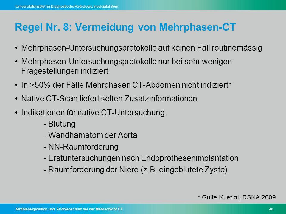 Strahlenexposition und Strahlenschutz bei der Mehrschicht-CT40 Universitätsinstitut für Diagnostische Radiologie, Inselspital Bern Regel Nr. 8: Vermei