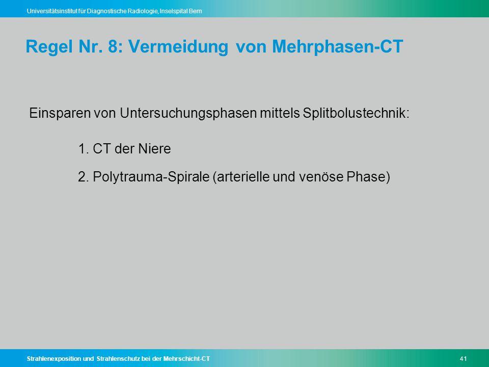 Strahlenexposition und Strahlenschutz bei der Mehrschicht-CT41 Universitätsinstitut für Diagnostische Radiologie, Inselspital Bern Regel Nr. 8: Vermei