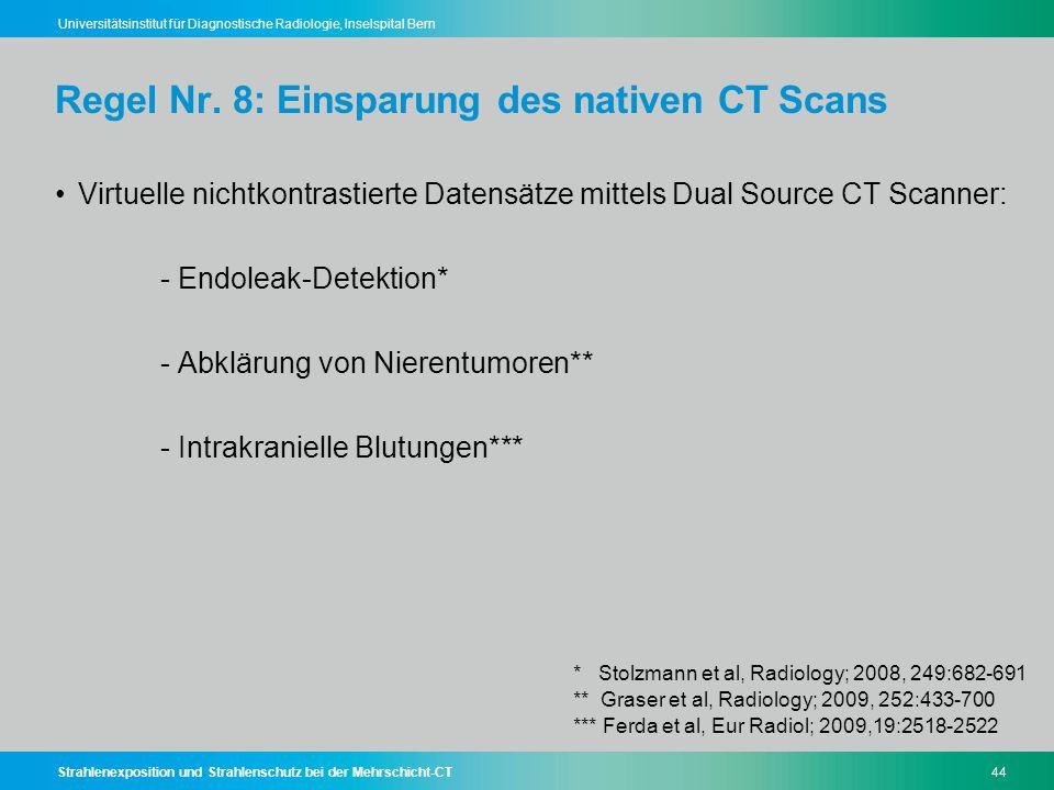 Strahlenexposition und Strahlenschutz bei der Mehrschicht-CT44 Universitätsinstitut für Diagnostische Radiologie, Inselspital Bern Regel Nr. 8: Einspa
