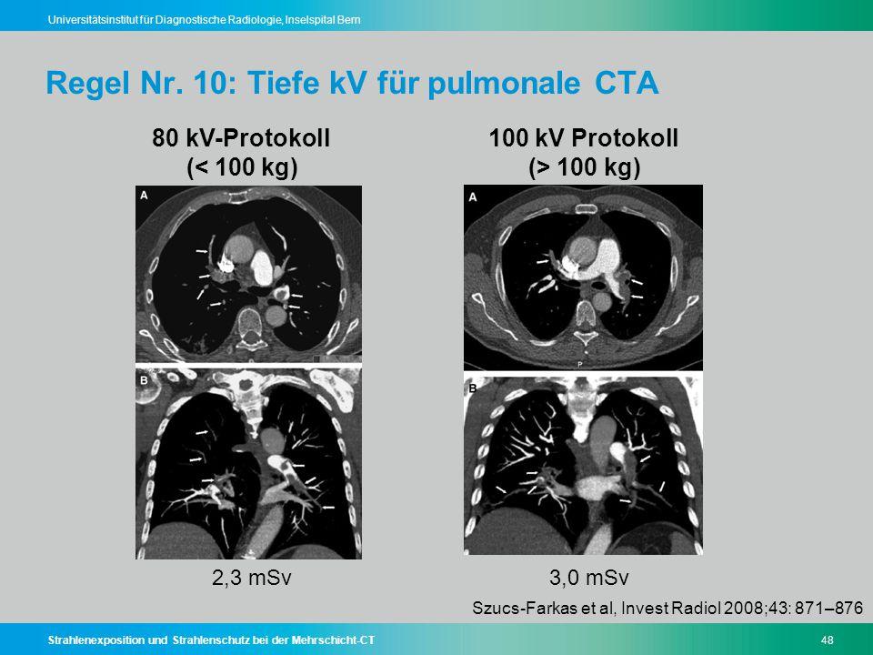Strahlenexposition und Strahlenschutz bei der Mehrschicht-CT48 Universitätsinstitut für Diagnostische Radiologie, Inselspital Bern Regel Nr. 10: Tiefe