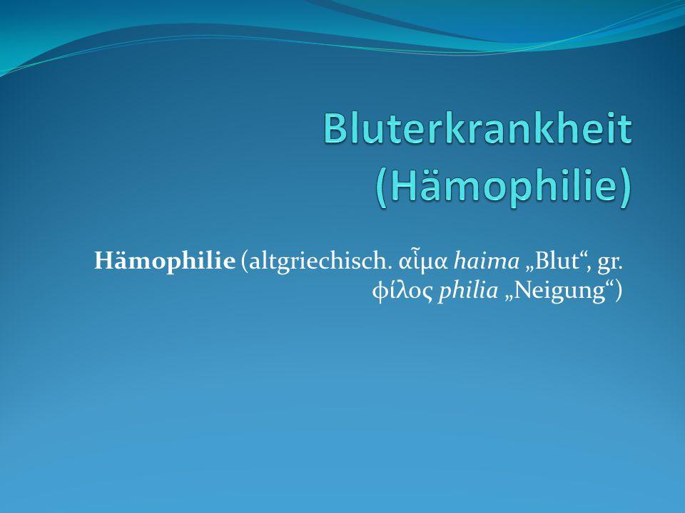 """Hämophilie (altgriechisch. α ἷ μα haima """"Blut"""", gr. φίλος philia """"Neigung"""")"""