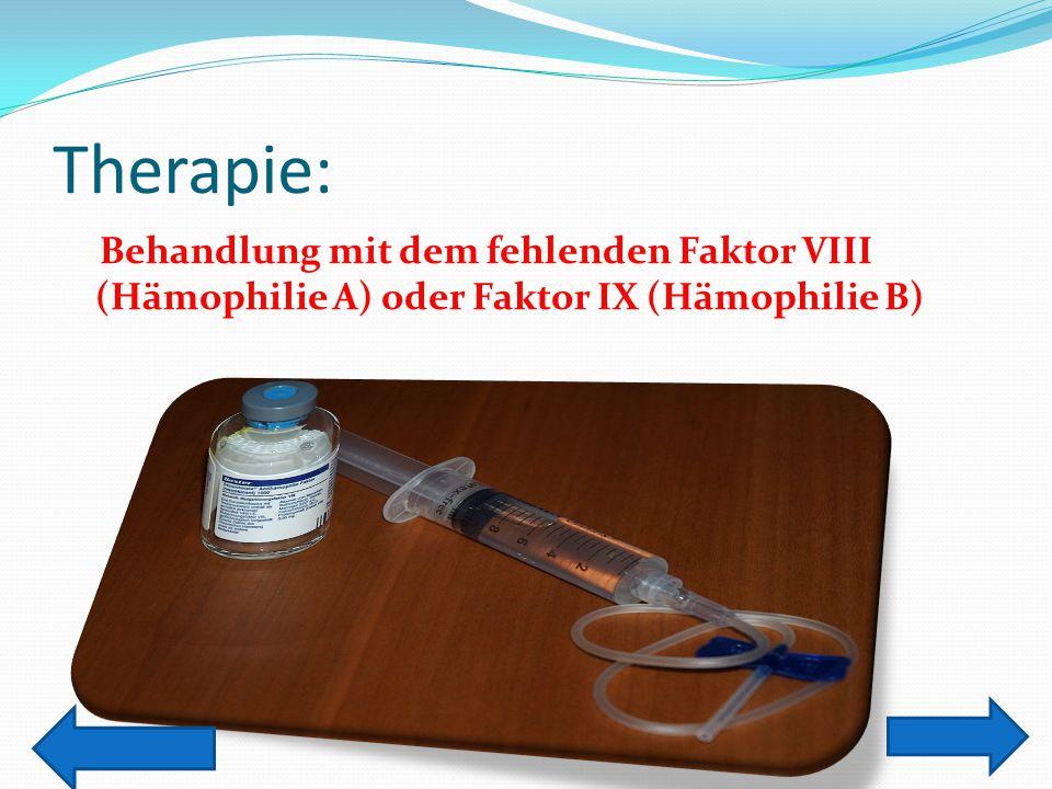 Therapie: Behandlung mit dem fehlenden Faktor VIII (Hämophilie A) oder Faktor IX (Hämophilie B)
