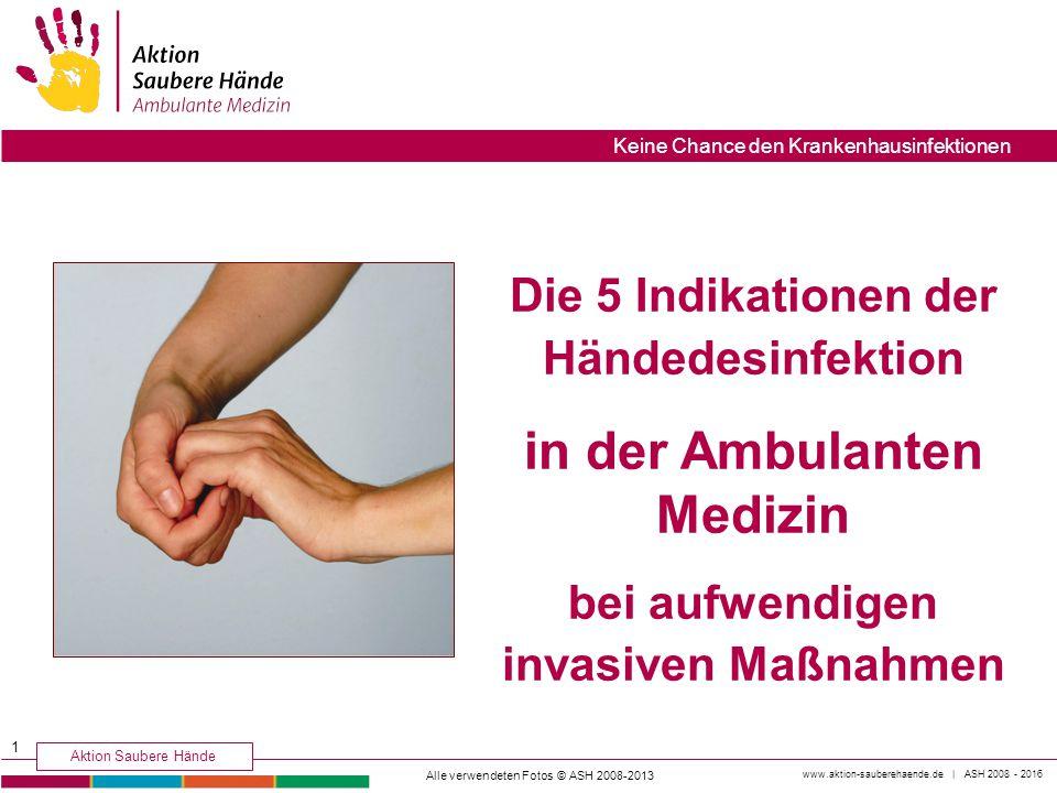 www.aktion-sauberehaende.de | ASH 2008 - 2016 Aktion Saubere Hände Keine Chance den Krankenhausinfektionen Die 5 Indikationen der Händedesinfektion in