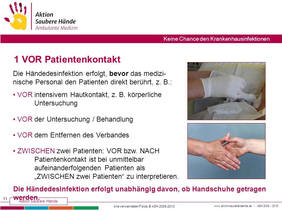 www.aktion-sauberehaende.de | ASH 2008 - 2016 Aktion Saubere Hände Keine Chance den Krankenhausinfektionen 1 VOR Patientenkontakt Die Händedesinfektio