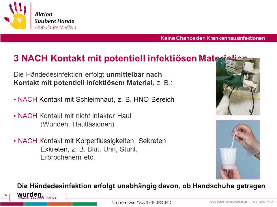 www.aktion-sauberehaende.de | ASH 2008 - 2016 Aktion Saubere Hände Keine Chance den Krankenhausinfektionen 3 NACH Kontakt mit potentiell infektiösen M