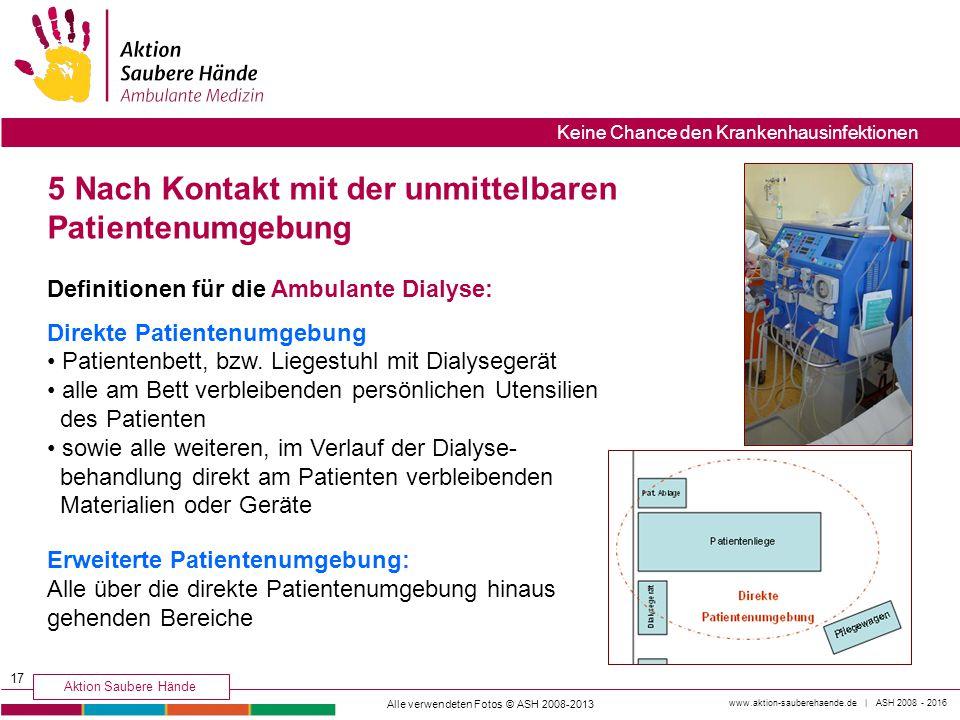 www.aktion-sauberehaende.de | ASH 2008 - 2016 Aktion Saubere Hände Keine Chance den Krankenhausinfektionen 5 Nach Kontakt mit der unmittelbaren Patien