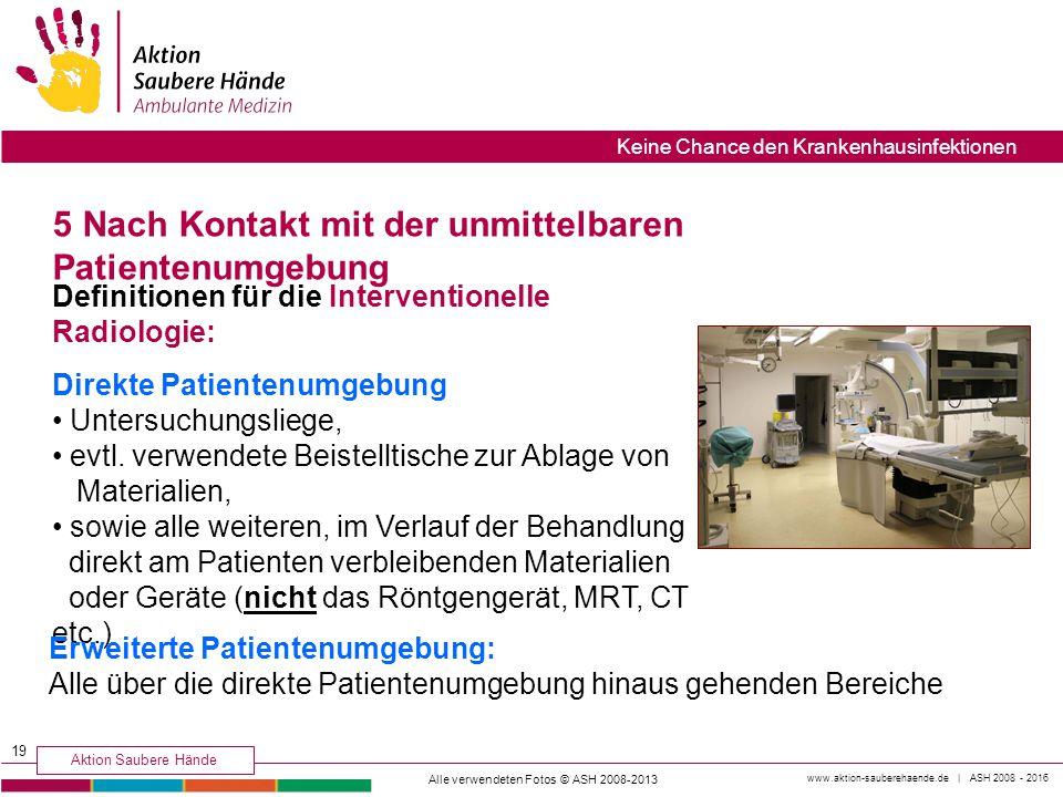 www.aktion-sauberehaende.de | ASH 2008 - 2016 Aktion Saubere Hände Keine Chance den Krankenhausinfektionen Definitionen für die Interventionelle Radio