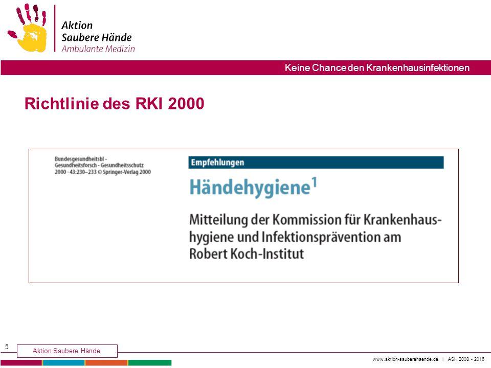 www.aktion-sauberehaende.de | ASH 2008 - 2016 Aktion Saubere Hände Keine Chance den Krankenhausinfektionen Richtlinie des RKI 2000 5