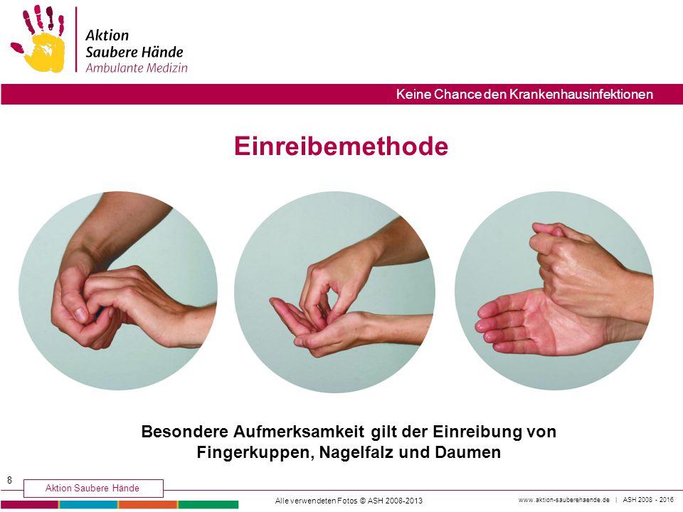 www.aktion-sauberehaende.de | ASH 2008 - 2016 Aktion Saubere Hände Keine Chance den Krankenhausinfektionen Einreibemethode Alle verwendeten Fotos © AS