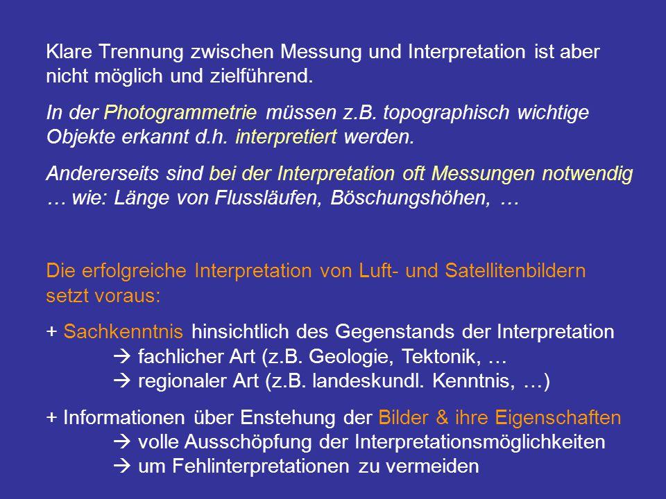 Klare Trennung zwischen Messung und Interpretation ist aber nicht möglich und zielführend. In der Photogrammetrie müssen z.B. topographisch wichtige O