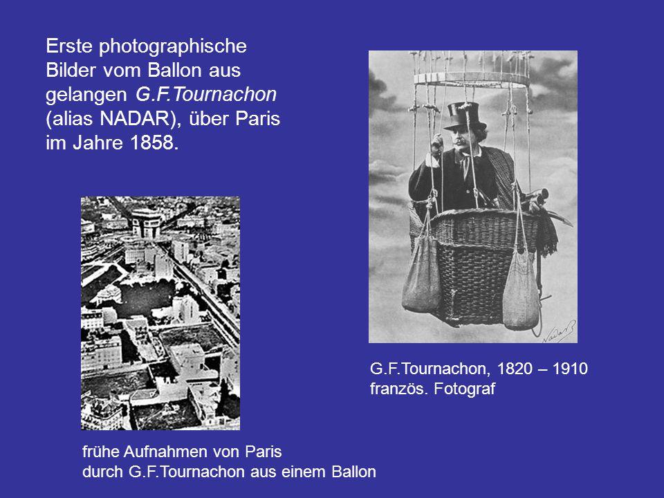 Erste photographische Bilder vom Ballon aus gelangen G.F.Tournachon (alias NADAR), über Paris im Jahre 1858. G.F.Tournachon, 1820 – 1910 französ. Foto