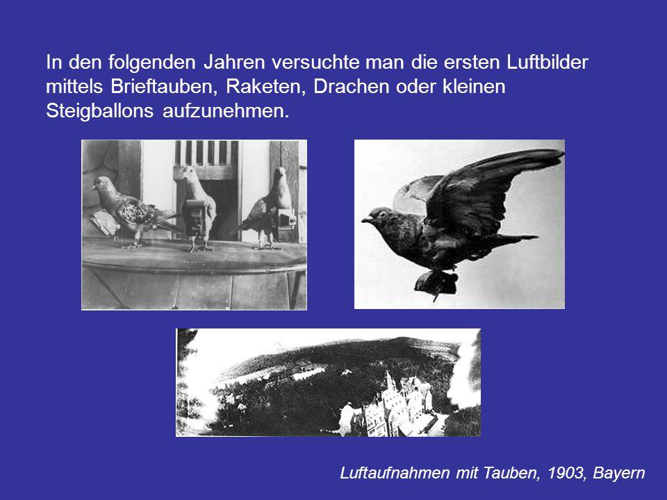 In den folgenden Jahren versuchte man die ersten Luftbilder mittels Brieftauben, Raketen, Drachen oder kleinen Steigballons aufzunehmen. Luftaufnahmen