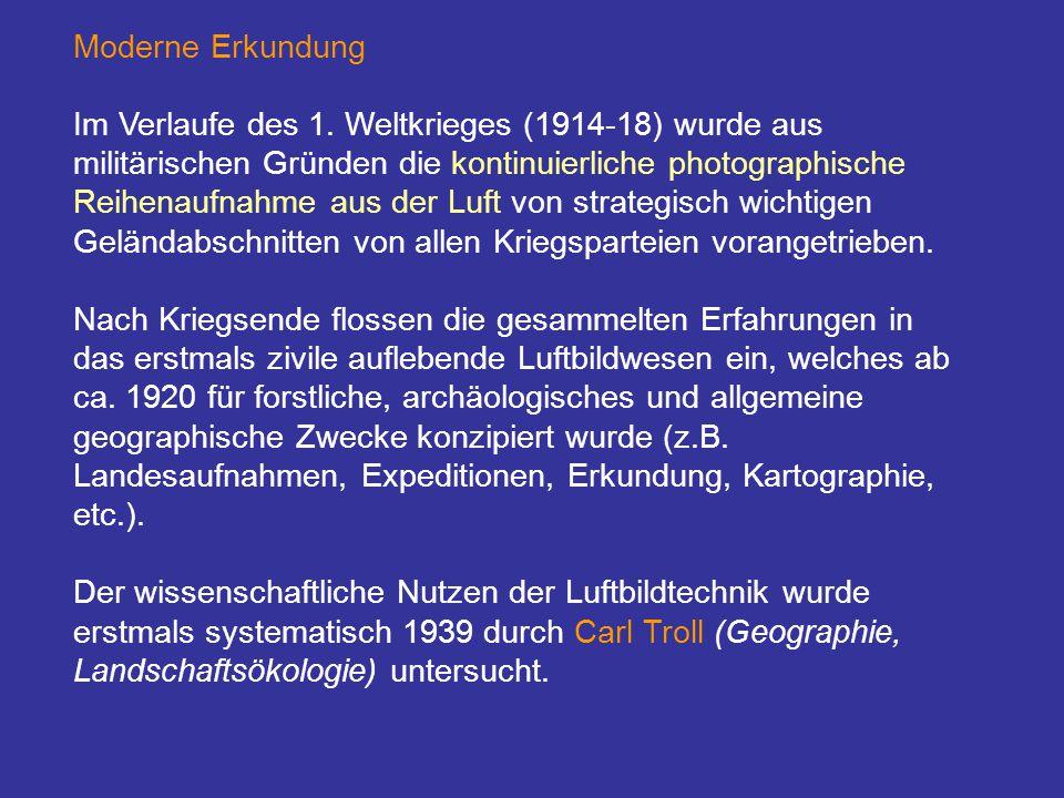 Moderne Erkundung Im Verlaufe des 1. Weltkrieges (1914-18) wurde aus militärischen Gründen die kontinuierliche photographische Reihenaufnahme aus der