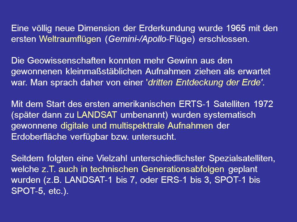 Eine völlig neue Dimension der Erderkundung wurde 1965 mit den ersten Weltraumflügen (Gemini-/Apollo-Flüge) erschlossen. Die Geowissenschaften konnten