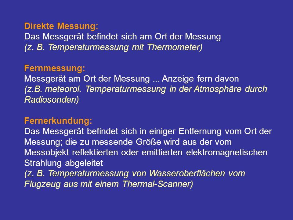 Direkte Messung: Das Messgerät befindet sich am Ort der Messung (z. B. Temperaturmessung mit Thermometer) Fernmessung: Messgerät am Ort der Messung...