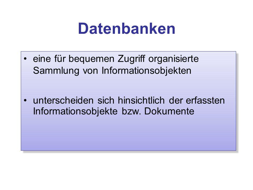 Datenbanken eine für bequemen Zugriff organisierte Sammlung von Informationsobjekten unterscheiden sich hinsichtlich der erfassten Informationsobjekte bzw.