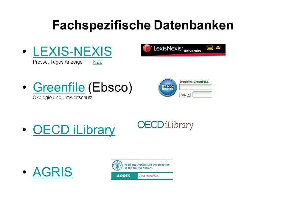 Fachspezifische Datenbanken LEXIS-NEXIS Presse, Tages Anzeiger NZZLEXIS-NEXISNZZ Greenfile (Ebsco) Ökologie und UmweltschutzGreenfile OECD iLibrary AGRIS