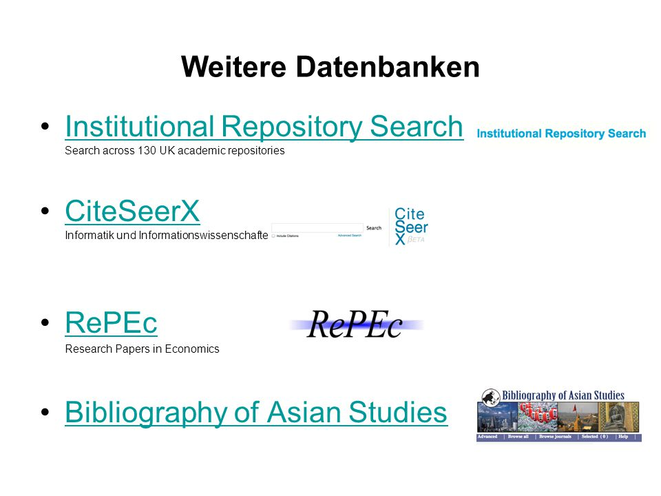 Weitere Datenbanken Institutional Repository Search Search across 130 UK academic repositoriesInstitutional Repository Search CiteSeerX Informatik und Informationswissenschaften CiteSeerX RePEc Research Papers in Economics Bibliography of Asian Studies