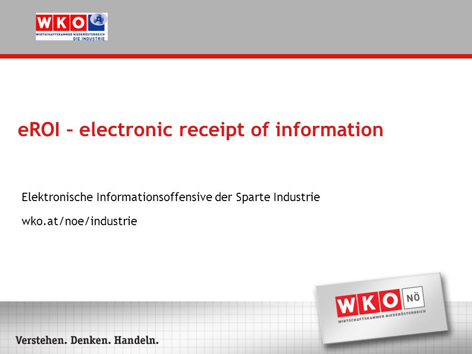 eROI – electronic receipt of information Elektronische Informationsoffensive der Sparte Industrie wko.at/noe/industrie