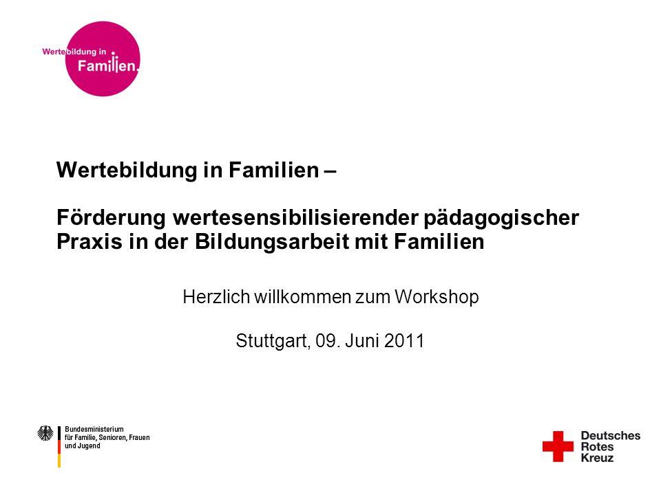 Wertebildung in Familien – Förderung wertesensibilisierender pädagogischer Praxis in der Bildungsarbeit mit Familien Herzlich willkommen zum Workshop Stuttgart, 09.