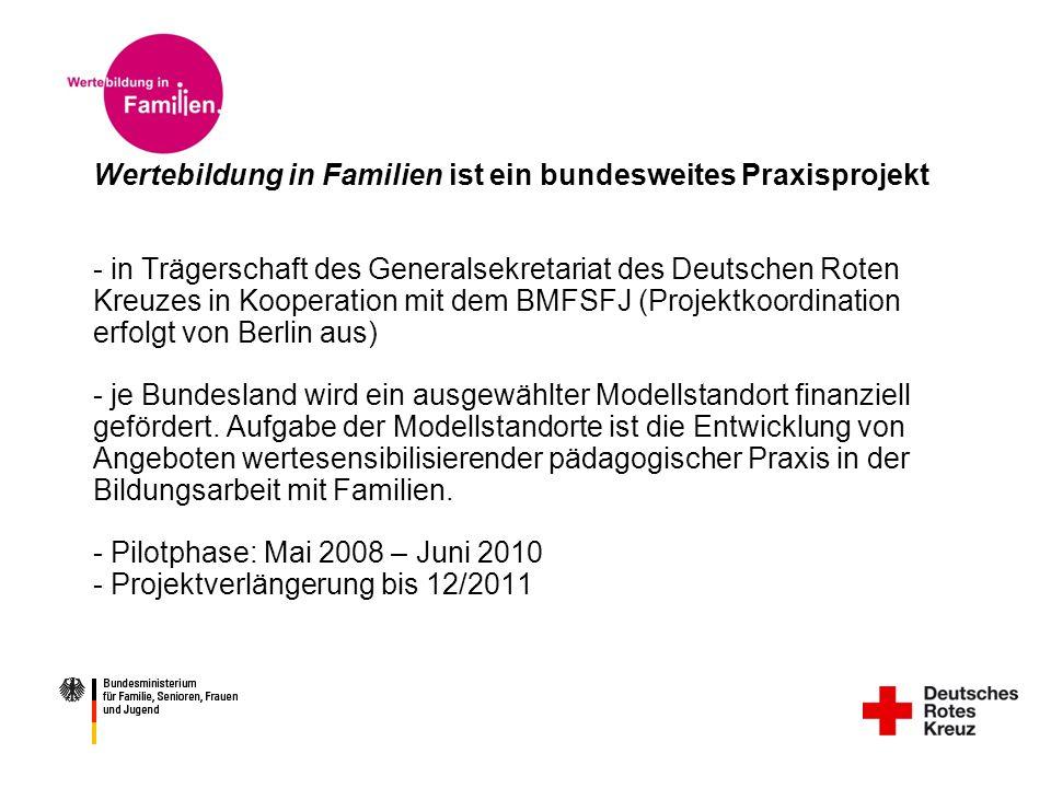 Wertebildung in Familien ist ein bundesweites Praxisprojekt - in Trägerschaft des Generalsekretariat des Deutschen Roten Kreuzes in Kooperation mit dem BMFSFJ (Projektkoordination erfolgt von Berlin aus) - je Bundesland wird ein ausgewählter Modellstandort finanziell gefördert.