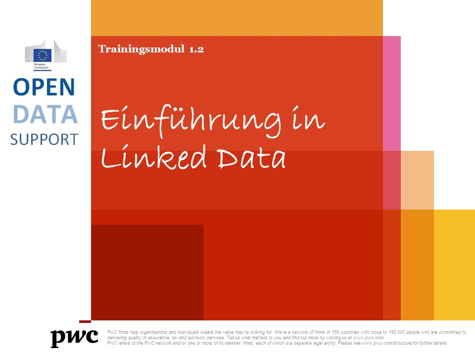Trainingsmodul 1.2 Einführung in Linked Data PwC firms help organisations and individuals create the value they're looking for.