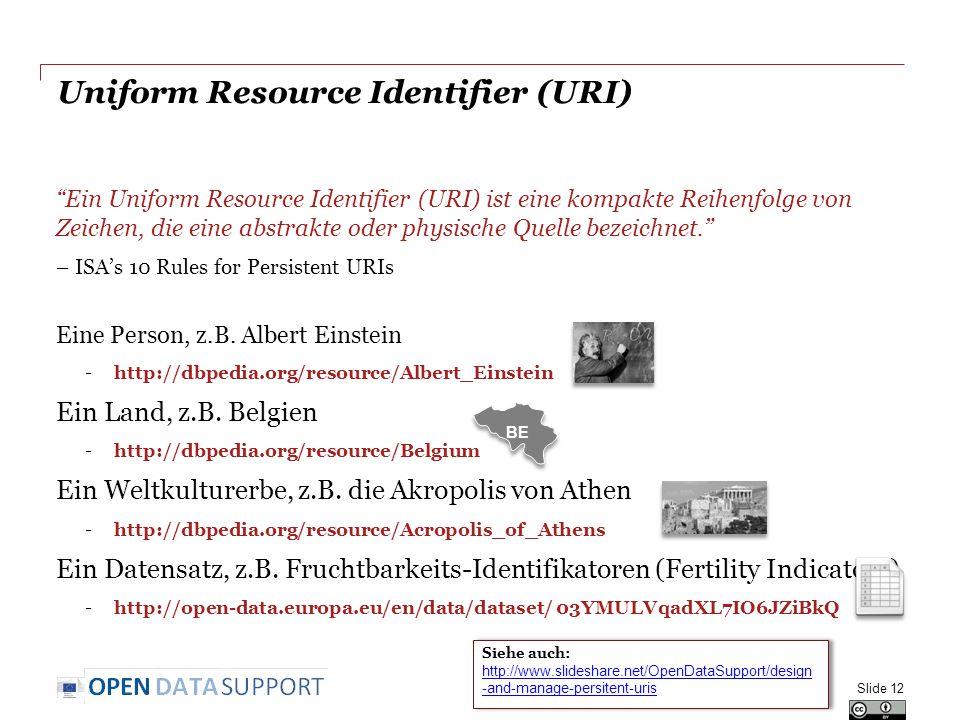Uniform Resource Identifier (URI) Ein Uniform Resource Identifier (URI) ist eine kompakte Reihenfolge von Zeichen, die eine abstrakte oder physische Quelle bezeichnet. – ISA's 10 Rules for Persistent URIs Eine Person, z.B.
