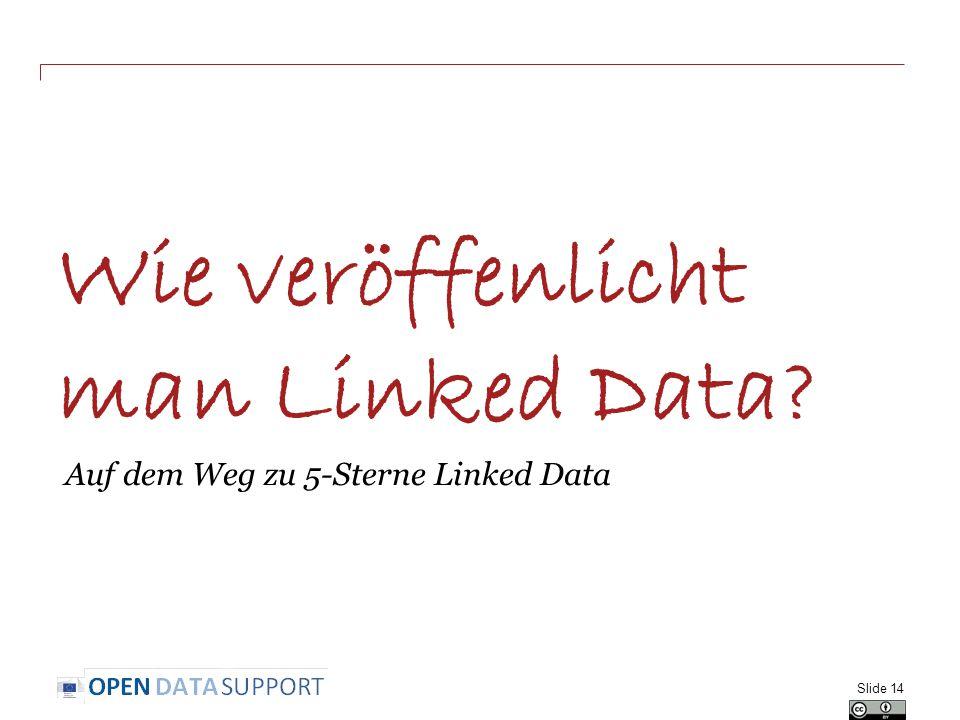 Wie veröffenlicht man Linked Data Auf dem Weg zu 5-Sterne Linked Data Slide 14