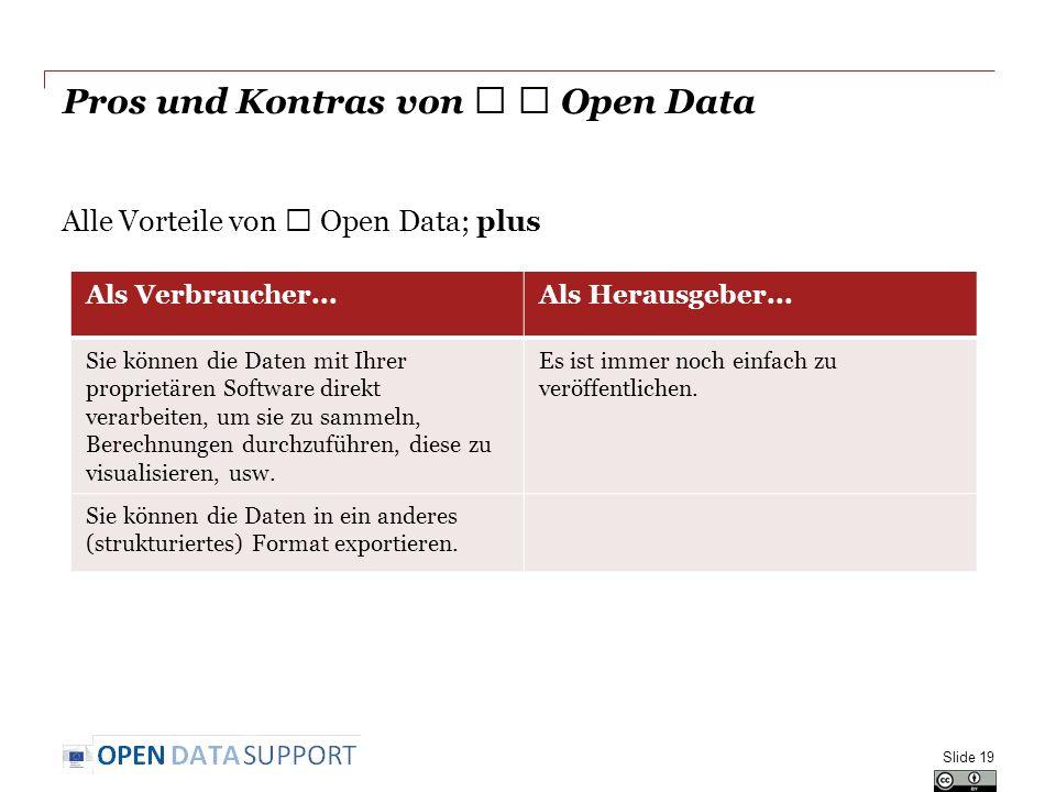 Pros und Kontras von ★ ★ Open Data Alle Vorteile von ★ Open Data; plus Slide 19 Als Verbraucher...Als Herausgeber...