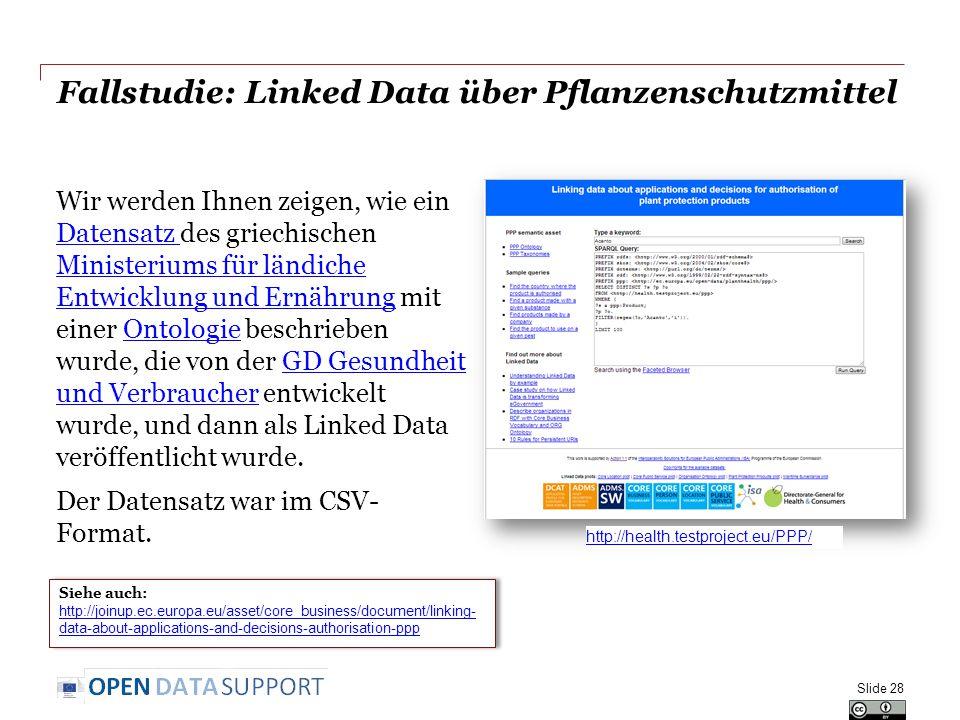 Fallstudie: Linked Data über Pflanzenschutzmittel Wir werden Ihnen zeigen, wie ein Datensatz des griechischen Ministeriums für ländiche Entwicklung und Ernährung mit einer Ontologie beschrieben wurde, die von der GD Gesundheit und Verbraucher entwickelt wurde, und dann als Linked Data veröffentlicht wurde.