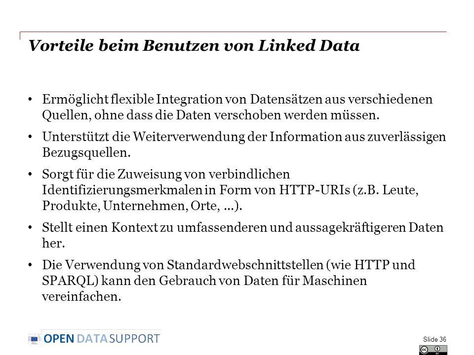 Vorteile beim Benutzen von Linked Data Ermöglicht flexible Integration von Datensätzen aus verschiedenen Quellen, ohne dass die Daten verschoben werden müssen.