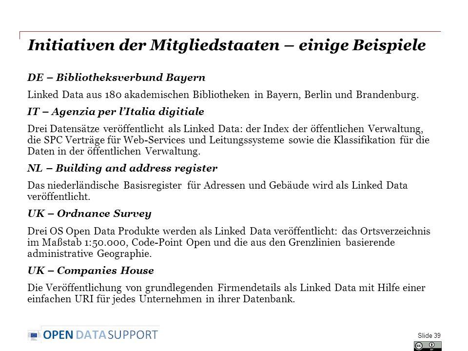 Initiativen der Mitgliedstaaten – einige Beispiele DE – Bibliotheksverbund Bayern Linked Data aus 180 akademischen Bibliotheken in Bayern, Berlin und Brandenburg.