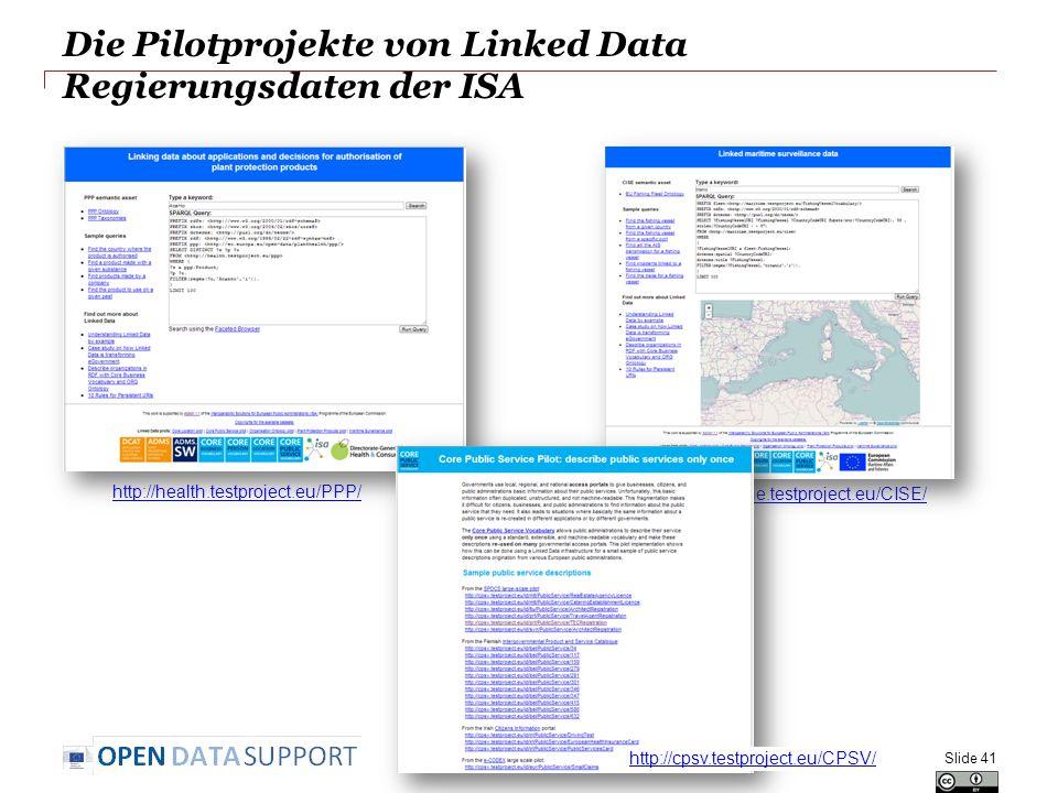 Die Pilotprojekte von Linked Data Regierungsdaten der ISA Slide 41 http://health.testproject.eu/PPP/ http://maritime.testproject.eu/CISE/ http://cpsv.testproject.eu/CPSV/