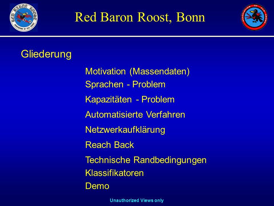 Unauthorized Views only Red Baron Roost, Bonn Motivation (Massendaten) Sprachen - Problem Kapazitäten - Problem Automatisierte Verfahren Netzwerkaufklärung Reach Back Gliederung Technische Randbedingungen Klassifikatoren Demo