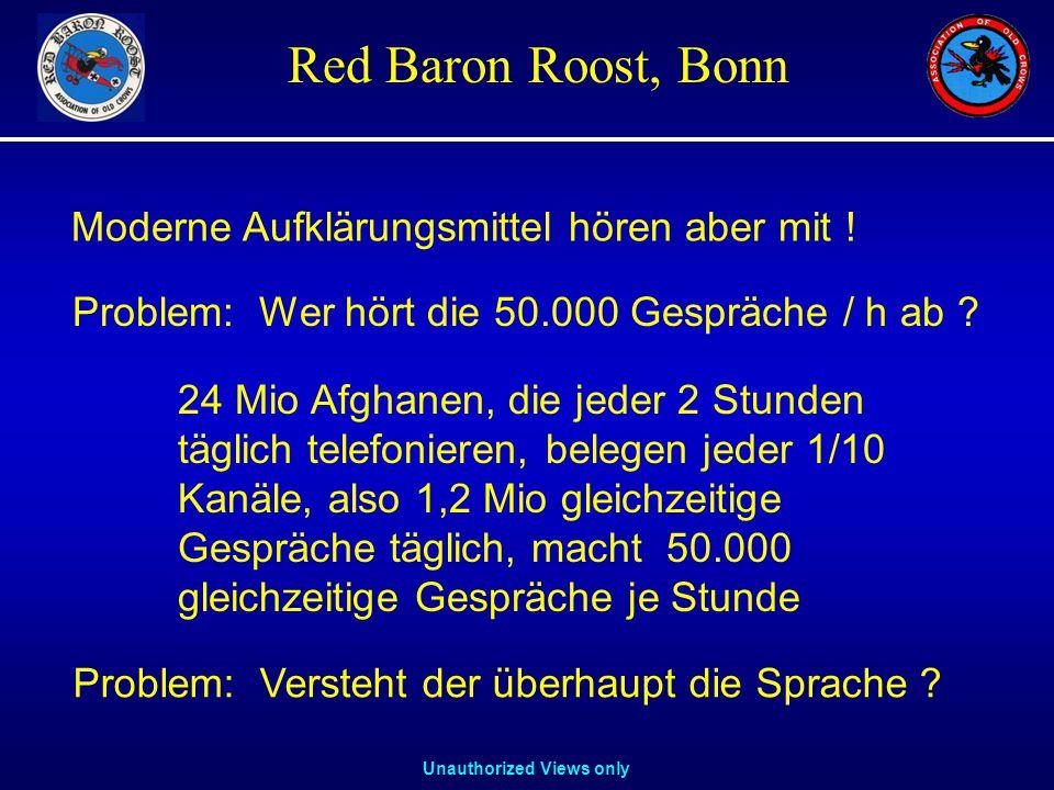 Unauthorized Views only Red Baron Roost, Bonn Problem: Wer hört die 50.000 Gespräche / h ab ? 24 Mio Afghanen, die jeder 2 Stunden täglich telefoniere