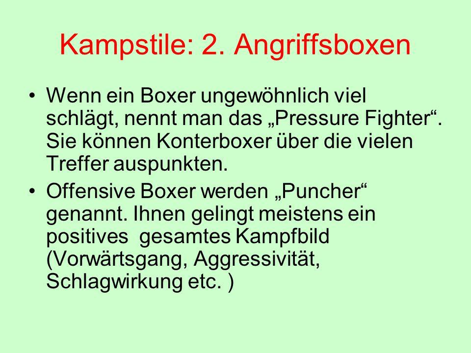 """Kampstile: 2. Angriffsboxen Wenn ein Boxer ungewöhnlich viel schlägt, nennt man das """"Pressure Fighter"""". Sie können Konterboxer über die vielen Treffer"""