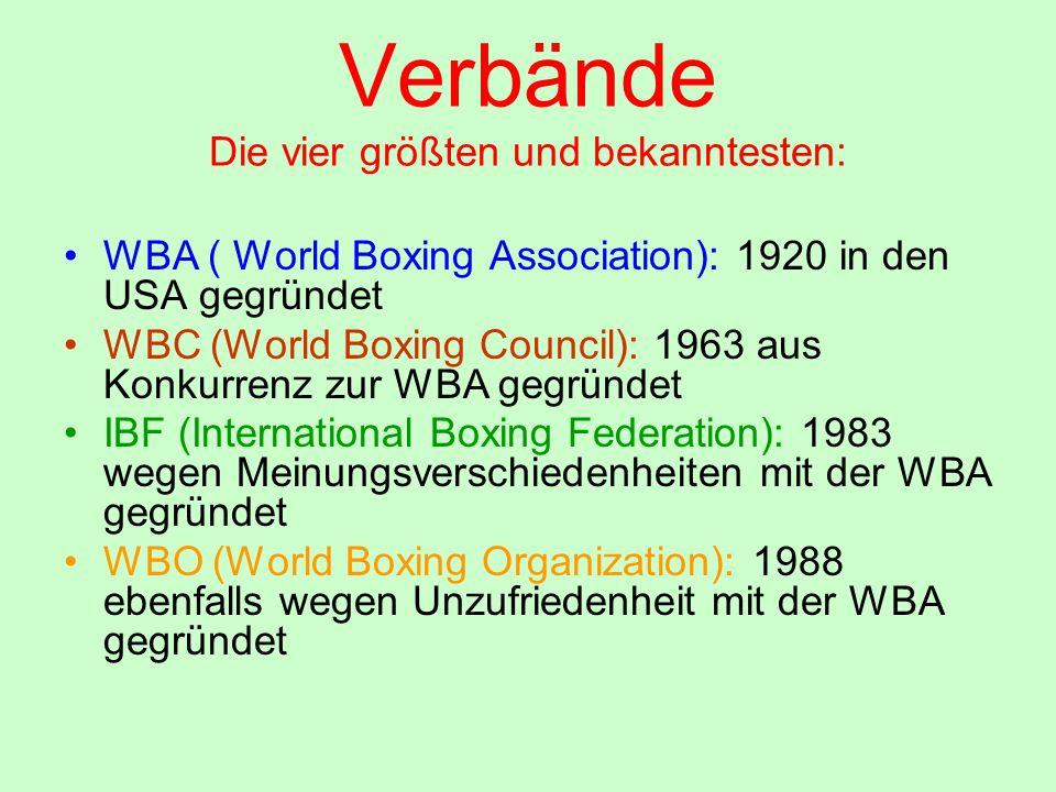 Verbände Die vier größten und bekanntesten: WBA ( World Boxing Association): 1920 in den USA gegründet WBC (World Boxing Council): 1963 aus Konkurrenz