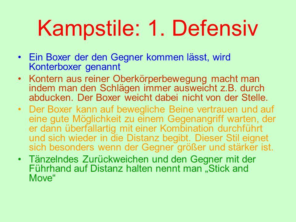 Kampstile: 1. Defensiv Ein Boxer der den Gegner kommen lässt, wird Konterboxer genannt Kontern aus reiner Oberkörperbewegung macht man indem man den S
