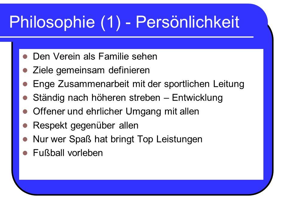 Philosophie (1) - Persönlichkeit Den Verein als Familie sehen Ziele gemeinsam definieren Enge Zusammenarbeit mit der sportlichen Leitung Ständig nach
