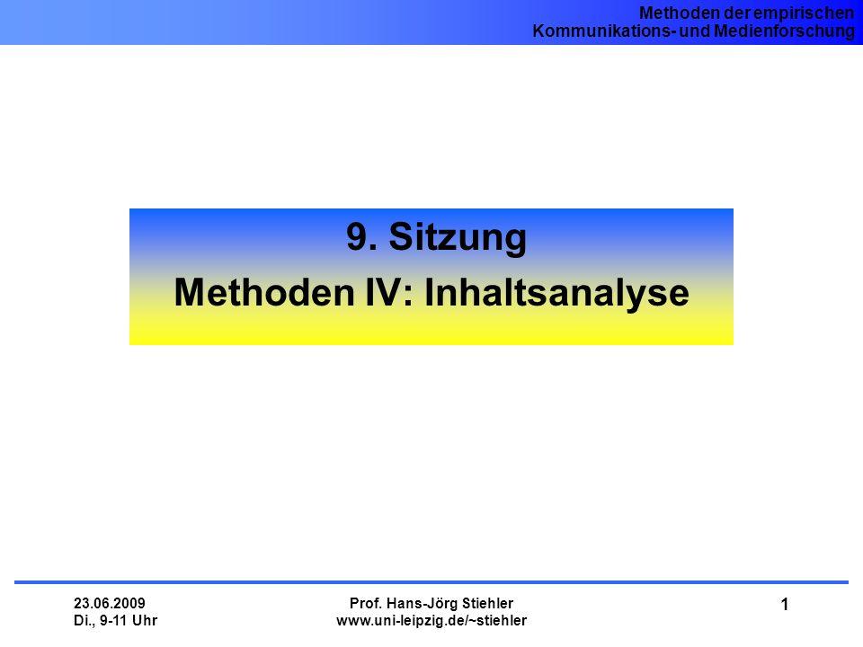 Methoden der empirischen Kommunikations- und Medienforschung 23.06.2009 Di., 9-11 Uhr Prof. Hans-Jörg Stiehler www.uni-leipzig.de/~stiehler 1 9. Sitzu