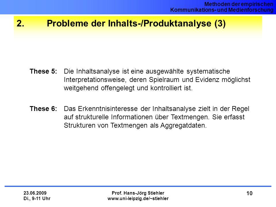 Methoden der empirischen Kommunikations- und Medienforschung 23.06.2009 Di., 9-11 Uhr Prof. Hans-Jörg Stiehler www.uni-leipzig.de/~stiehler 10 2. Prob