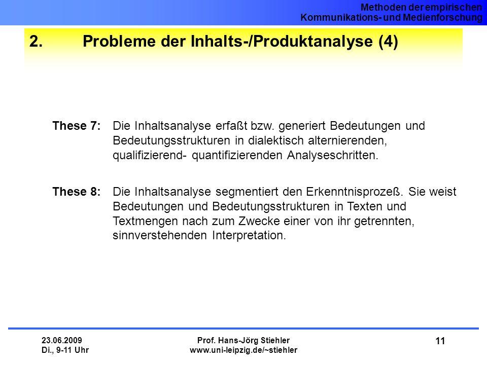 Methoden der empirischen Kommunikations- und Medienforschung 23.06.2009 Di., 9-11 Uhr Prof. Hans-Jörg Stiehler www.uni-leipzig.de/~stiehler 11 2. Prob