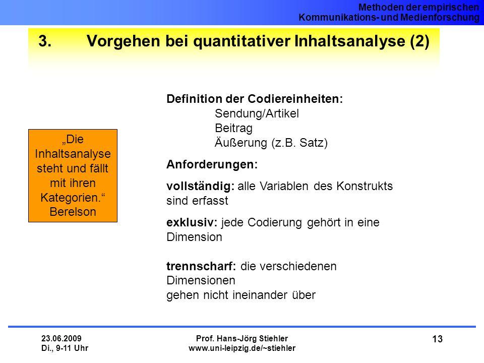 Methoden der empirischen Kommunikations- und Medienforschung 23.06.2009 Di., 9-11 Uhr Prof. Hans-Jörg Stiehler www.uni-leipzig.de/~stiehler 13 3.Vorge