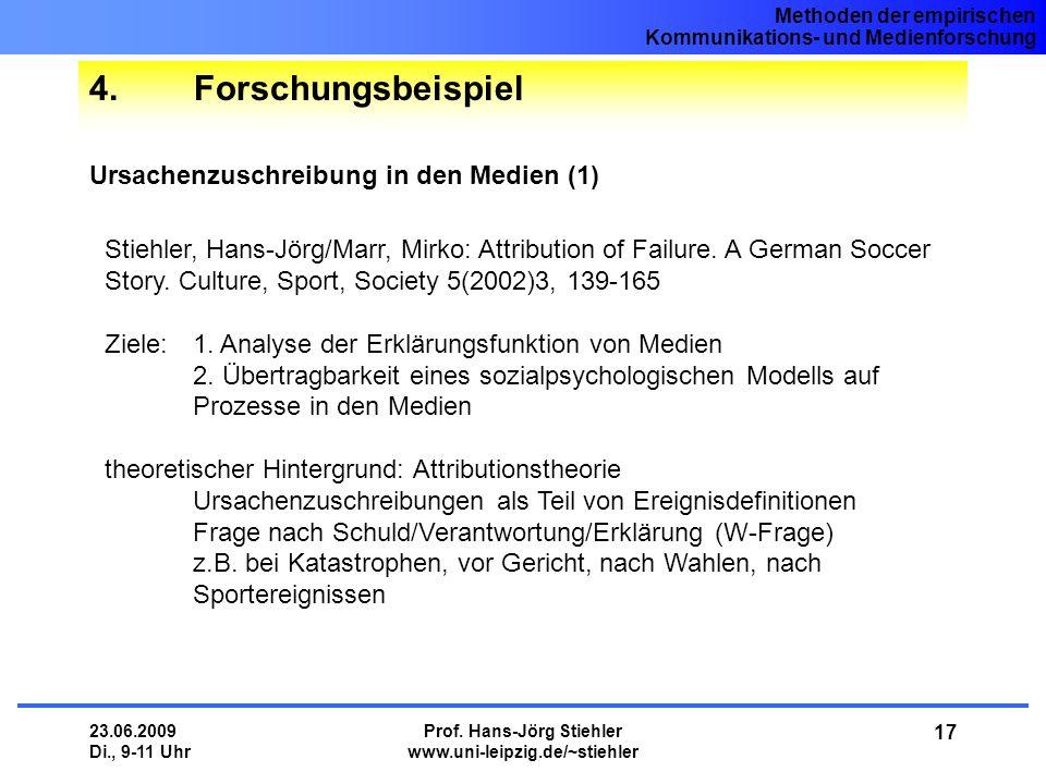 Methoden der empirischen Kommunikations- und Medienforschung 23.06.2009 Di., 9-11 Uhr Prof. Hans-Jörg Stiehler www.uni-leipzig.de/~stiehler 17 4.Forsc