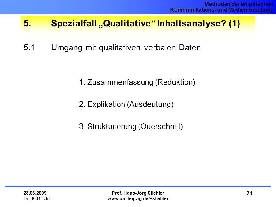Methoden der empirischen Kommunikations- und Medienforschung 23.06.2009 Di., 9-11 Uhr Prof. Hans-Jörg Stiehler www.uni-leipzig.de/~stiehler 24 5.Spezi